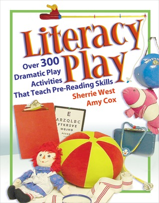 Literacy Play: Over 400 Dramatic Play Activities that Teach Pre-Reading Skills