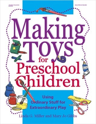 Making-Toys-for-Preschool-Children-Using-Ordinary-Stuff-for-Extraordinary-Play