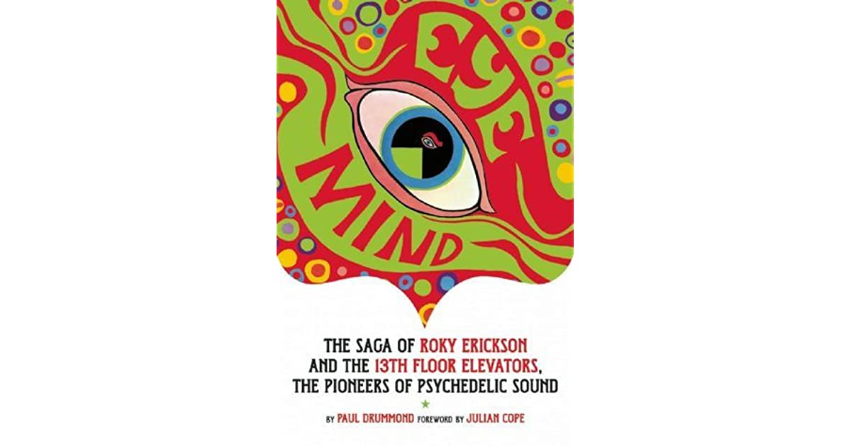 Eye Mind: Roky Erickson and the 13th Floor Elevators by Paul