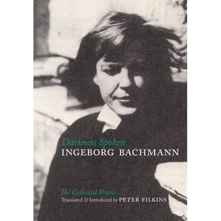 Darkness Spoken The Collected Poems Of Ingeborg Bachmann By Ingeborg Bachmann