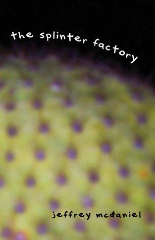 The Splinter Factory by Jeffrey McDaniel