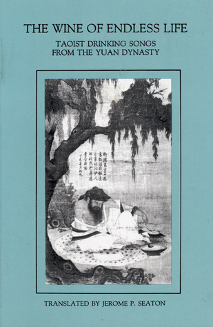 Wine Of Endless Life: Taoist Drinking Songs from the Yuan Dynasty by