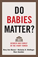 Do Babies Matter?: Gender and Family in the Ivory Tower