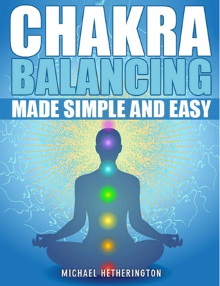 Chakra Balancing Made Simple and Easy by Michael  Hetherington