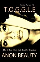 The Other Girls Get Lucifer Everyday (T.O.G.G.L.E #1)