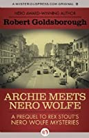 Archie Meets Nero Wolfe: A Prequel to Rex Stout's Nero Wolfe Mysteries