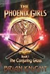 The Conjuring Glass (The Phoenix Girls, #1)