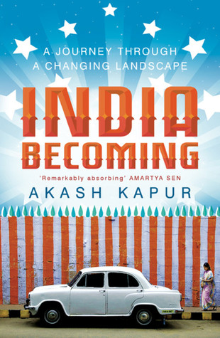 India Becoming A Journey through a Changing Landscape by Akash Kapur
