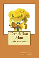 Dandelion Man the four loves