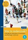 Wat is onderzoek? : praktijkboek methoden en technieken voor het hoger onderwijs