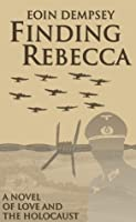 Finding Rebecca: A Novel of Love and the Holocaust
