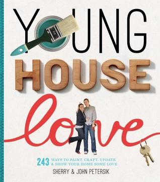 Young House Love: 243 Ways to Paint, Craft, Update  Show Your Home Some Love