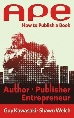 APE: Author, Publisher, Entrepreneur. How to Publish a Book
