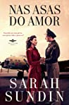 Nas Asas do Amor by Sarah Sundin