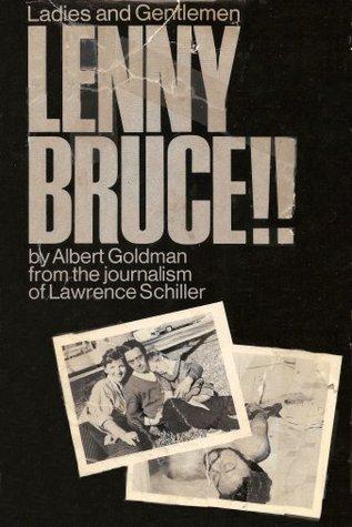 Ladies and Gentlemen, Lenny Bruce!! by Lawrence Schiller, Albert Goldman