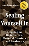 Sealing Yourself In: Prepping for Bioterrorism, Chemical Disasters, and Pandemics (The NEW Survival Prepper Guides)