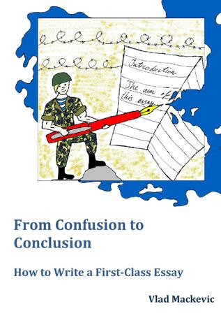 From Confusion to Conclusion. How to Write a First-Class Essay Summary