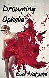 Drowning Ophelia by Eva Natsumi