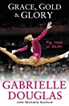 Grace, Gold, and Glory by Gabrielle Douglas