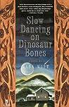 Slow Dancing on Dinosaur Bones: A Novel