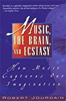 Music, the Brain and Ecstasy: How Music Captures Our Imagination