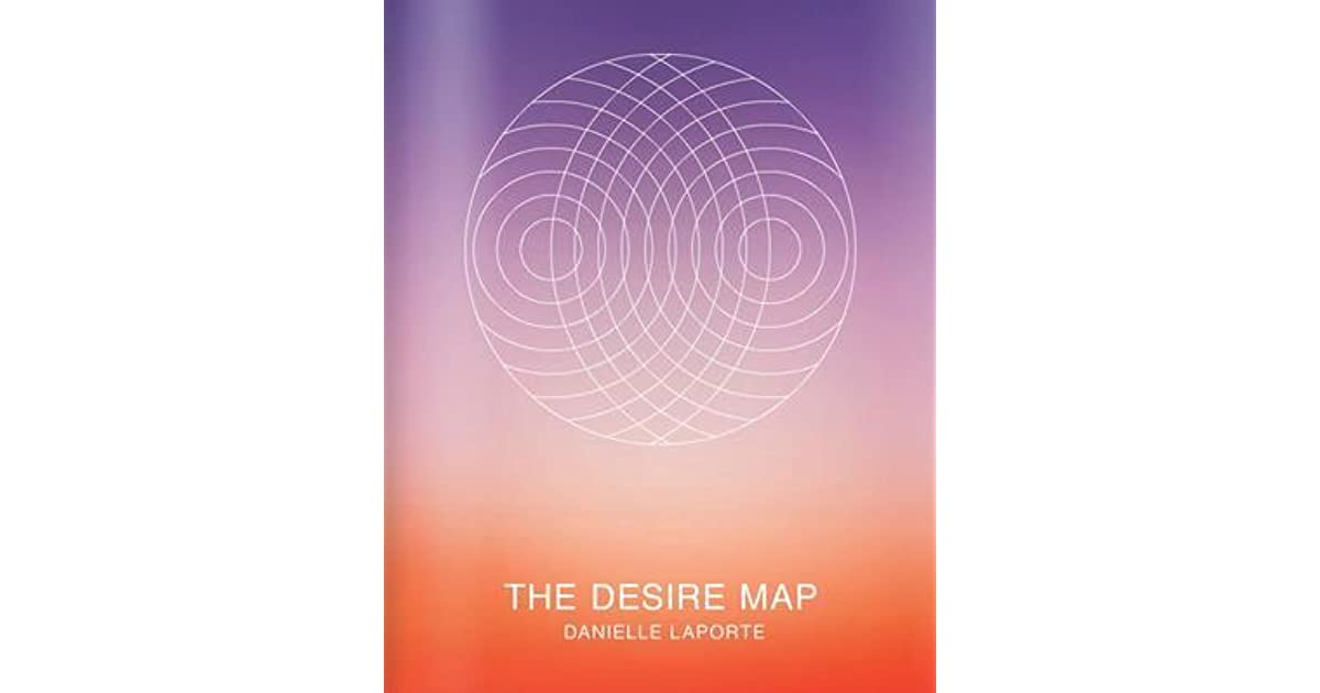 The Desire Map by Danielle LaPorte on depression map, tapestry map, new orleans streetcar line map, dream map, anger map, new orleans area zip code map, death map, mozambique map, war map, quality map, drive map, destiny map, vision map, sandman map, the iliad character map, happiness map, grief map, fire map, love map, abbey road map,