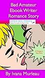 Bad Amateur Ebook Writer Romance Story by Ivana Murleau