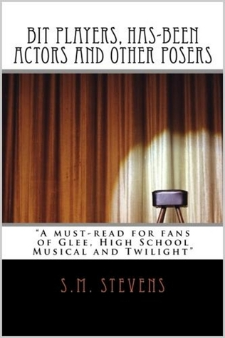 Bit Players, Has-Been Actors and Other Posers by S.M. Stevens
