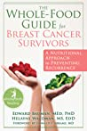 The Whole-Food Guide for Breast Cancer Survivors: A Nutritional Approach to Preventing Recurrence