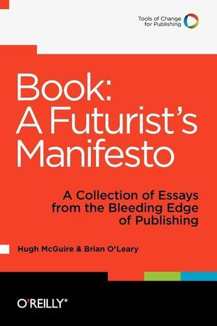Book  A Futurist's Manifesto A Collection of Essays from the Bleeding Edge of Publishing