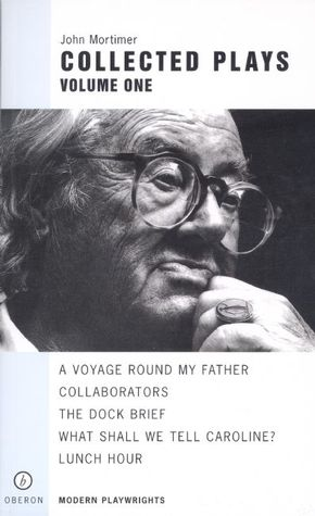 Collected Plays Volume One by John Mortimer
