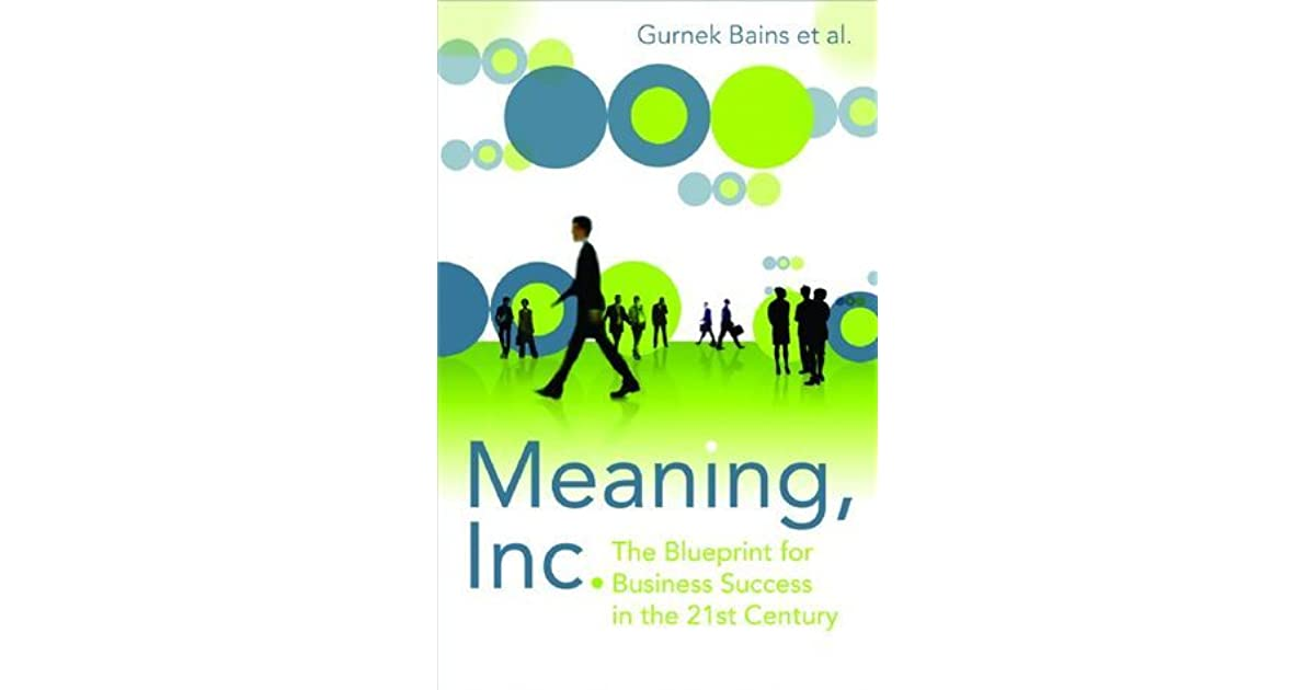 Meaning inc the blueprint for business success in the 21st meaning inc the blueprint for business success in the 21st century by gurnek bains malvernweather Images