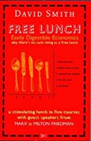 Free Lunch. Easily Digestible Economics