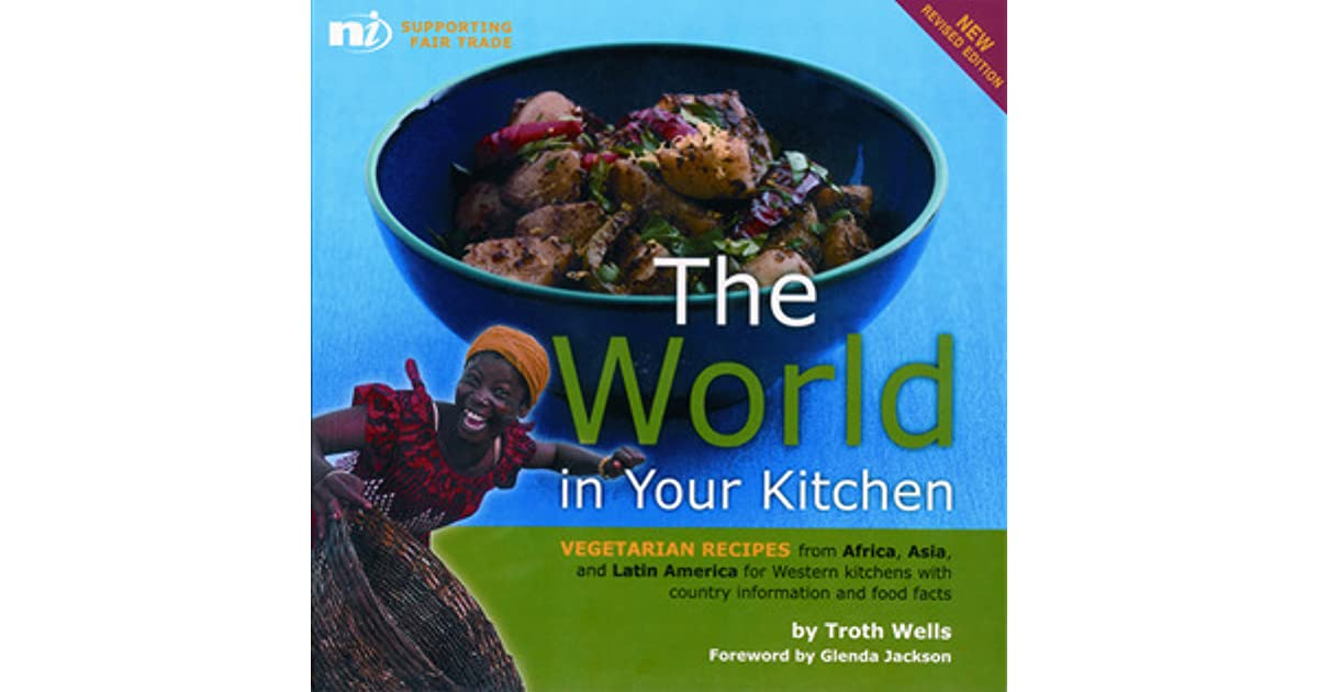 The world in your kitchen vegetarian recipes from africa asia and the world in your kitchen vegetarian recipes from africa asia and latin america for western kitchens by troth wells forumfinder Images