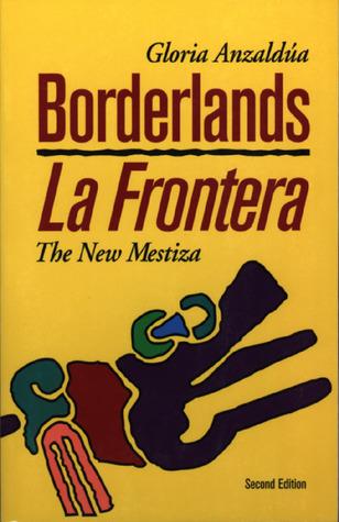 Borderlands/La Frontera: The New Mestiza