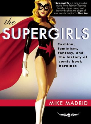 The Supergirls: Fashion, Feminism, Fantasy, and the History of Comic Book Heroines