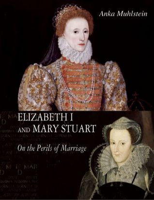 Elizabeth I and Mary Stuart: On the Perils of Marriage