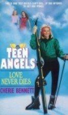 Love Never Dies (Teen Angels, #2)