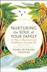 Nurturing the Soul of Your Family: 10 Ways to Reconnect and Find Peace in Everyday Life