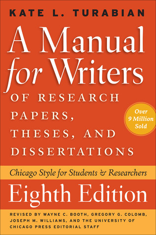 A Manual for Writers of Research Papers, Theses, and Dissertations: Chicago Style for Students & Researchers
