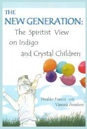 The New Generation: The Spiritist View on Indigo and Crystal Children