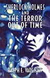 Sherlock Holmes and the Terror Out of Time by Ralph E. Vaughan