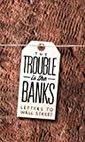 The Trouble Is the Banks: Letters to Wall Street