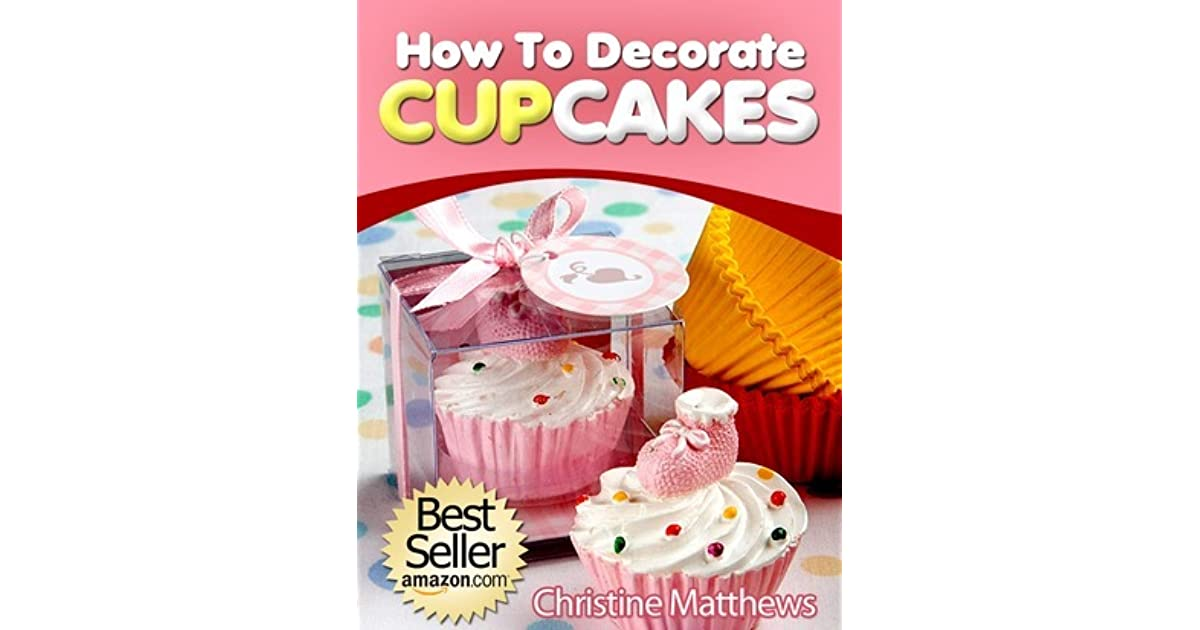 How To Decorate Cupcakes By Christine Matthews Home Decorators Catalog Best Ideas of Home Decor and Design [homedecoratorscatalog.us]