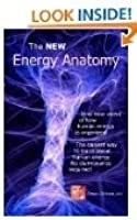 The NEW Energy Anatomy: Nine new views of human energy That don't require any clairvoyance