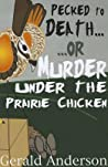 Pecked to Death... or ... Murder Under the Prairie Chicken (Otter Tail County Mystery, #3)