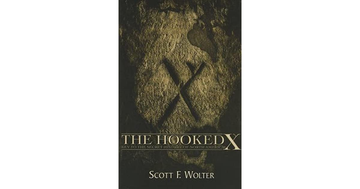 The Hooked X Key To The Secret History Of North America By Scott Wolter