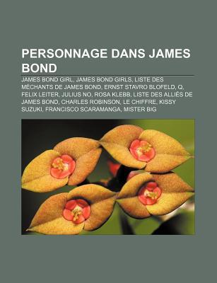 Personnage Dans James Bond: James Bond Girl, James Bond Girls, Liste Des Mechants de James Bond, Ernst Stavro Blofeld, Q, Felix Leiter