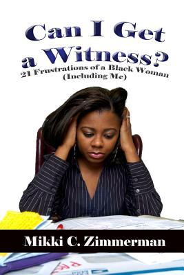 Can I Get a Witness? 21 Frustrations of Black Women (Including Me)