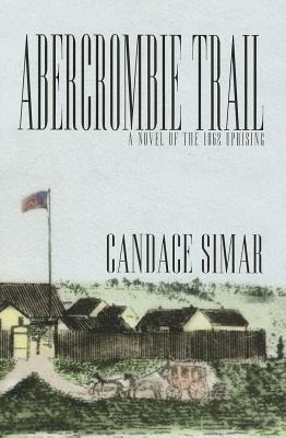 Abercrombie Trail: A Novel of the 1862 Uprising